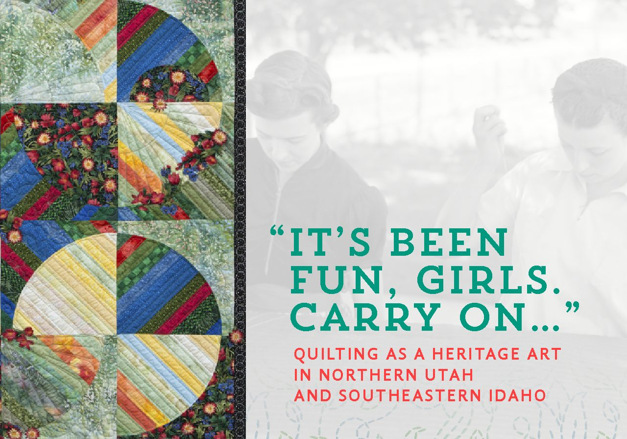 """It's Been Fun, Girls. Carry On..."": Quilting as a Heritage Art in Northern utah and Southeastern Idaho"